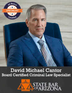 Arizona Certified Criminal Law Specialist David Cantor